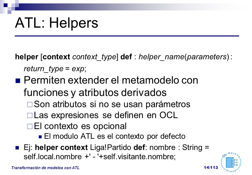 ATL: Helpers helper [context context_type] def : helper_name(parameters) : return_type = exp;
